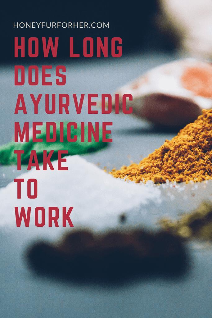 How Long Does Ayurvedic Medicine Take To Work